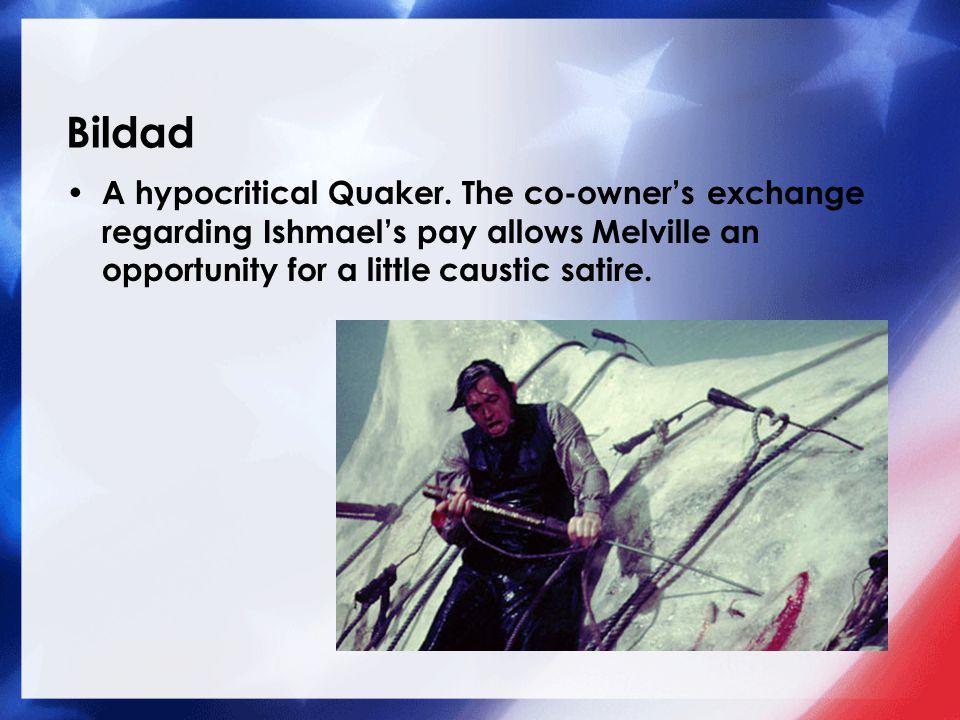 Bildad A hypocritical Quaker.