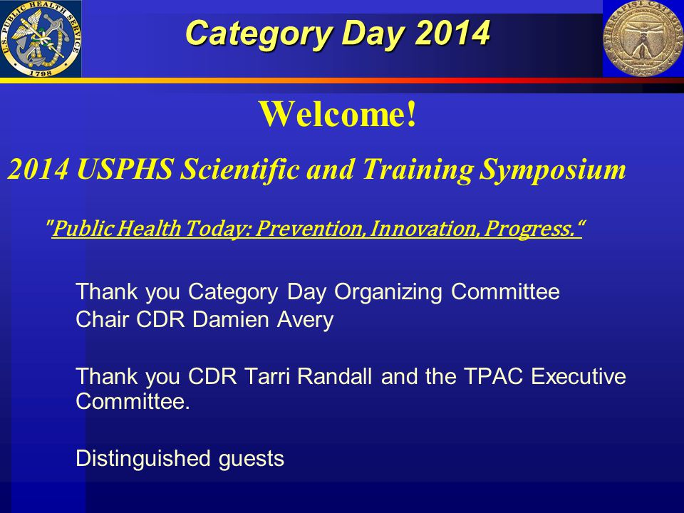 Category Day 2014 Welcome! 2014 USPHS Scientific and Training Symposium. Public Health Today: Prevention, Innovation, Progress.