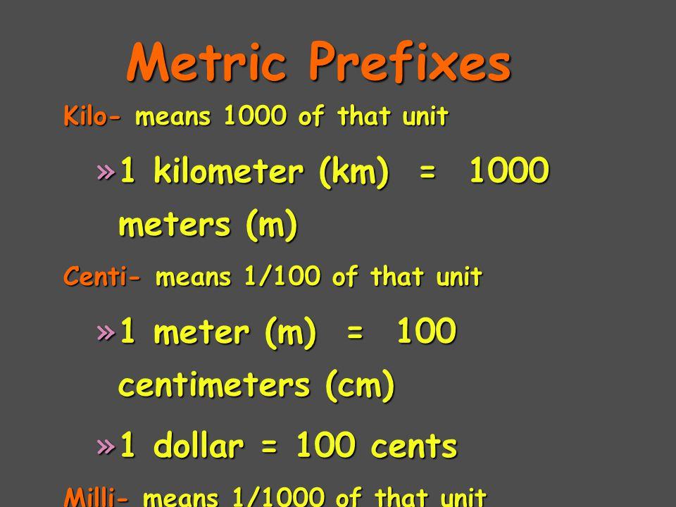 Metric Prefixes 1 kilometer (km) = 1000 meters (m)
