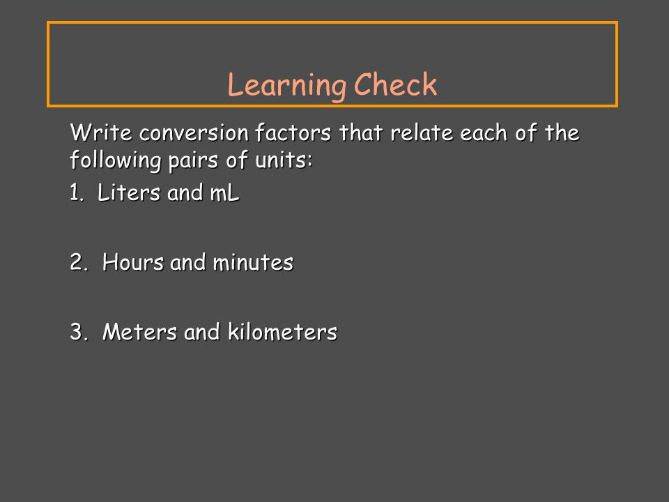 Learning Check 1. Liters and mL 2. Hours and minutes