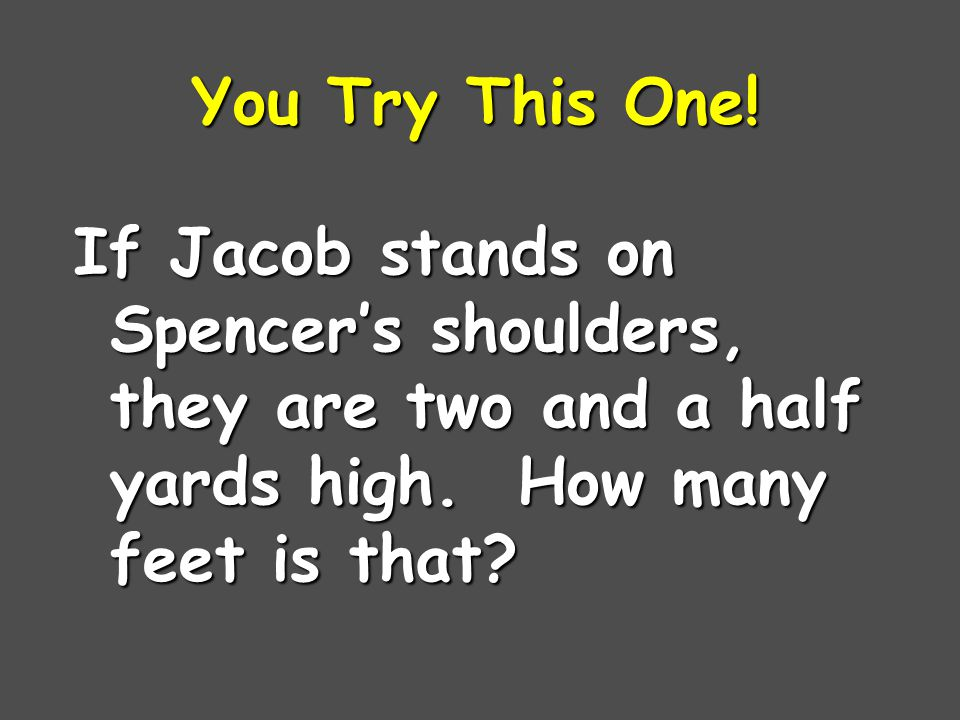 You Try This One. If Jacob stands on Spencer's shoulders, they are two and a half yards high.