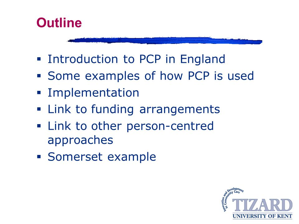 Outline Introduction to PCP in England