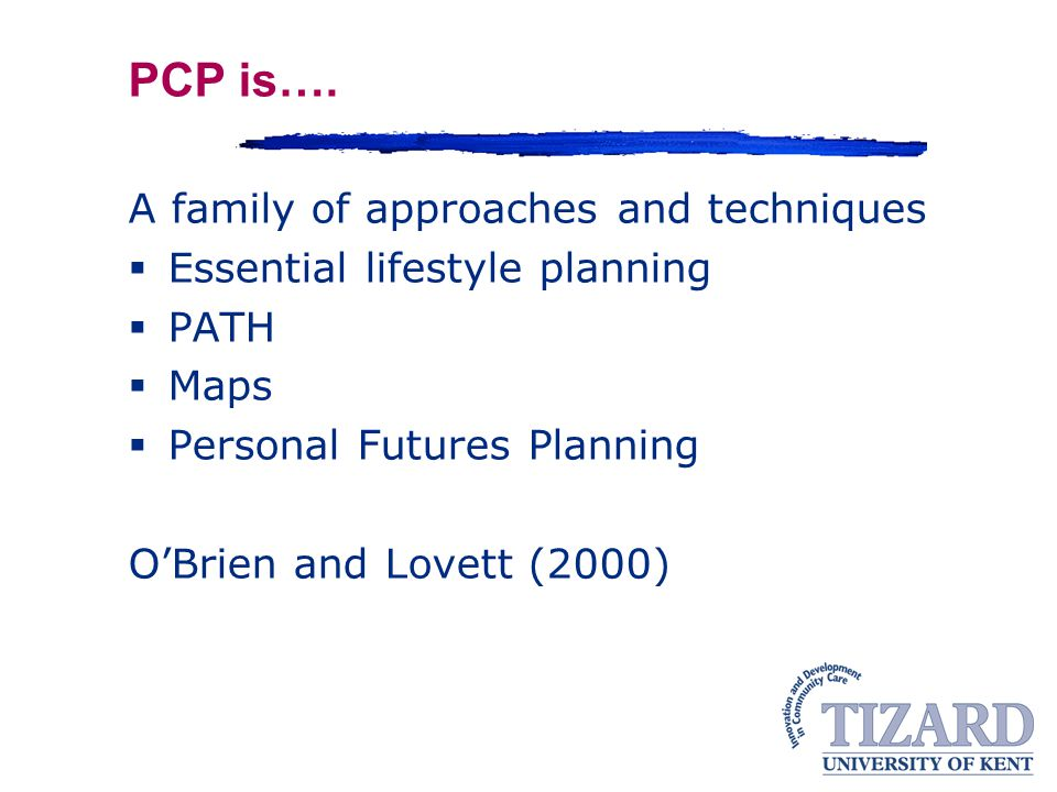 PCP is…. A family of approaches and techniques