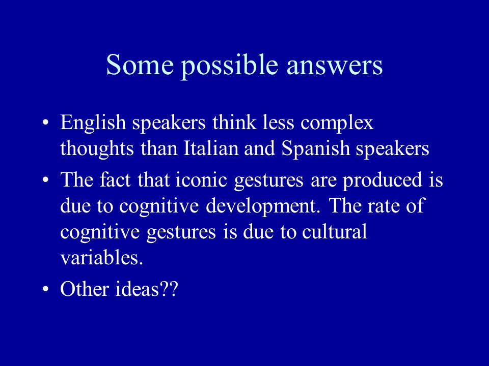 Some possible answers English speakers think less complex thoughts than Italian and Spanish speakers.