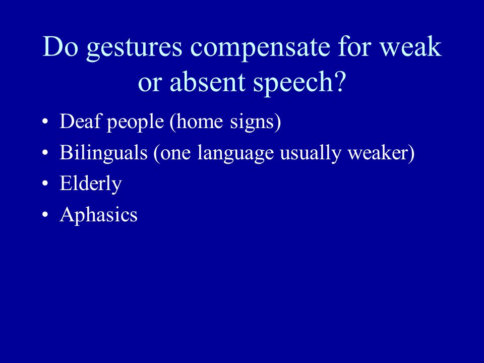 Do gestures compensate for weak or absent speech