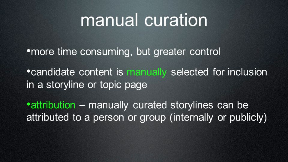 manual curation more time consuming, but greater control