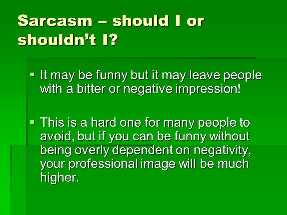Sarcasm – should I or shouldn't I