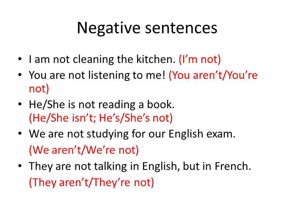 Negative sentences I am not cleaning the kitchen. (I'm not)
