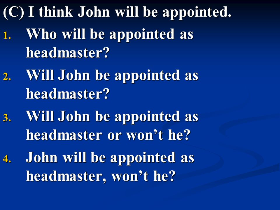 (C) I think John will be appointed.