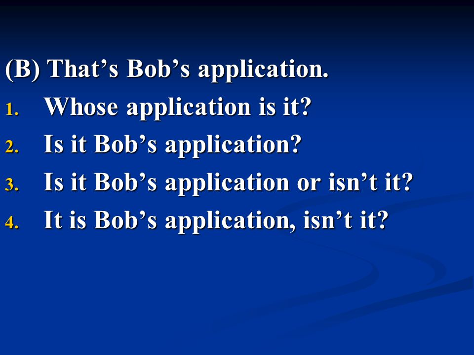 (B) That's Bob's application.
