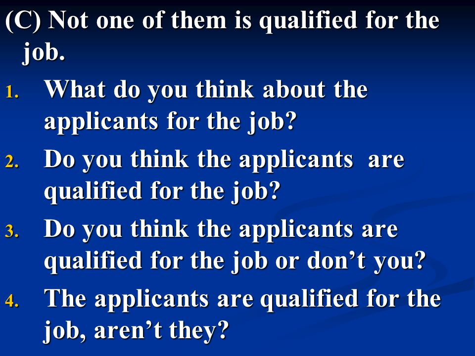 (C) Not one of them is qualified for the job.