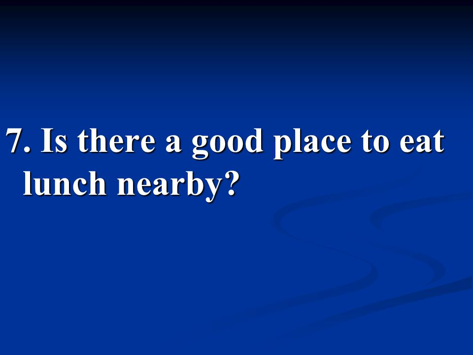 7. Is there a good place to eat lunch nearby