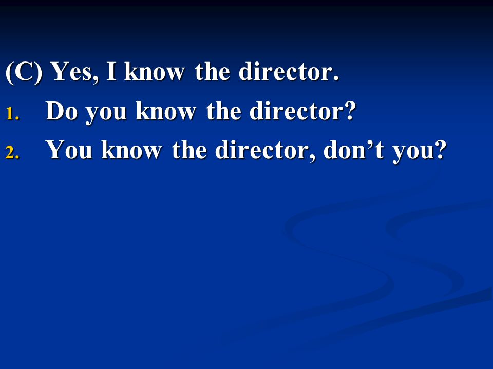 (C) Yes, I know the director.