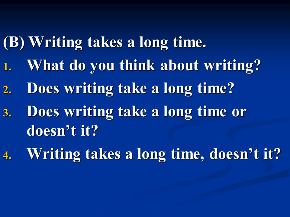 (B) Writing takes a long time.
