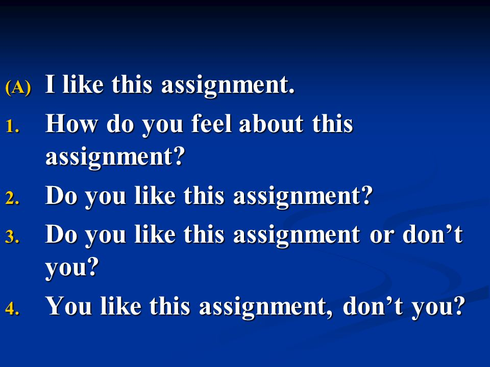 I like this assignment. How do you feel about this assignment Do you like this assignment Do you like this assignment or don't you