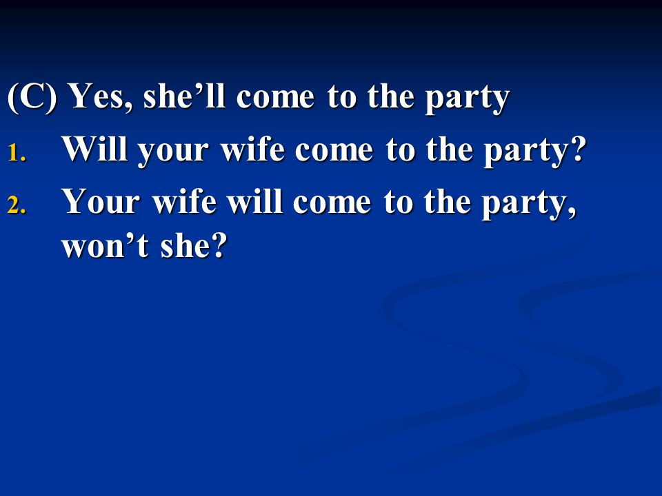 (C) Yes, she'll come to the party
