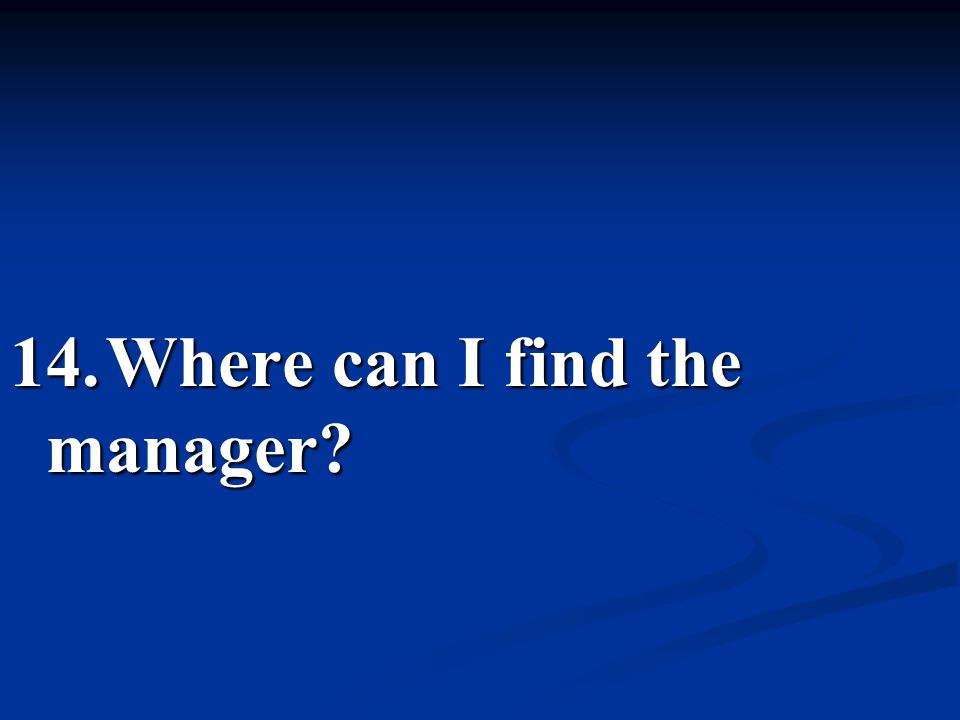 14. Where can I find the manager