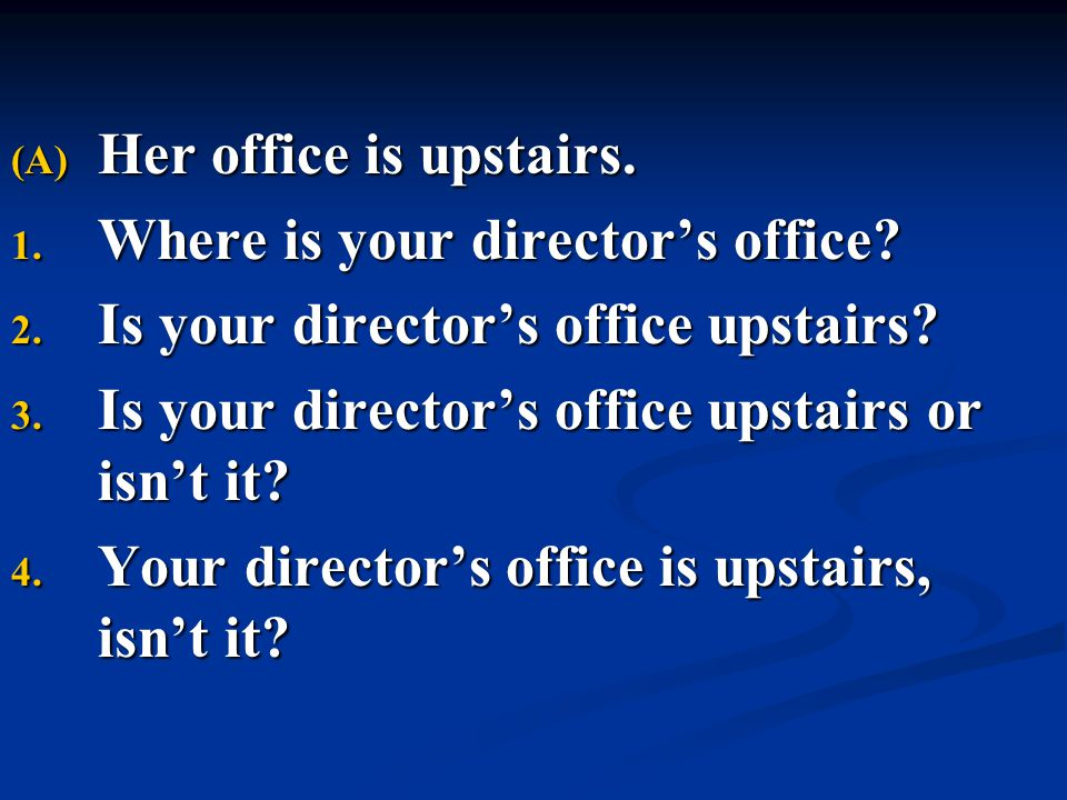 Her office is upstairs. Where is your director's office Is your director's office upstairs Is your director's office upstairs or isn't it