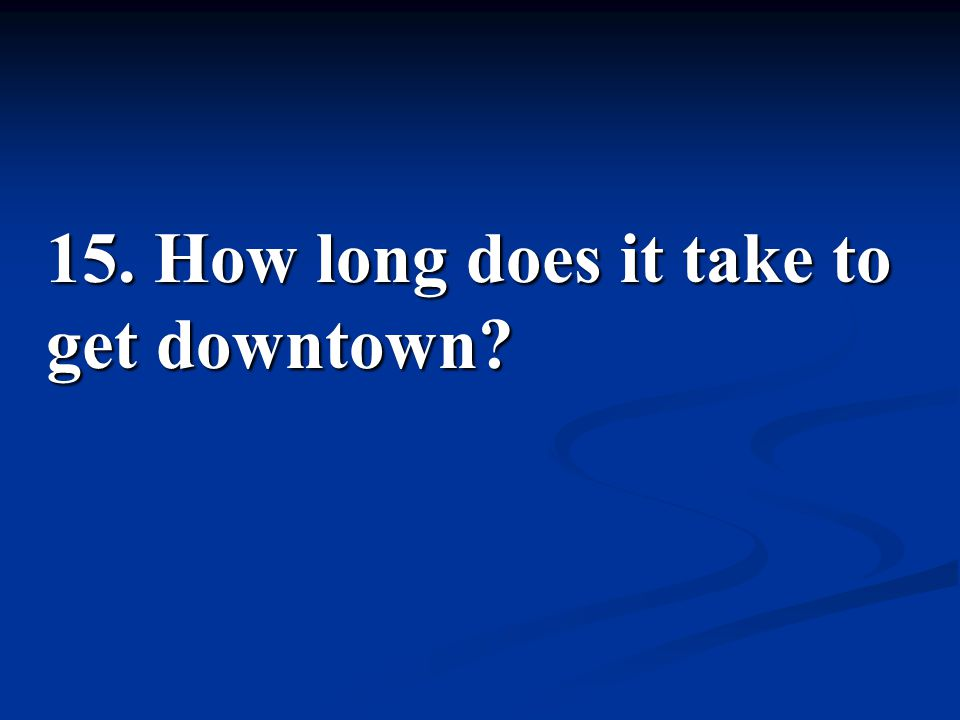15. How long does it take to get downtown