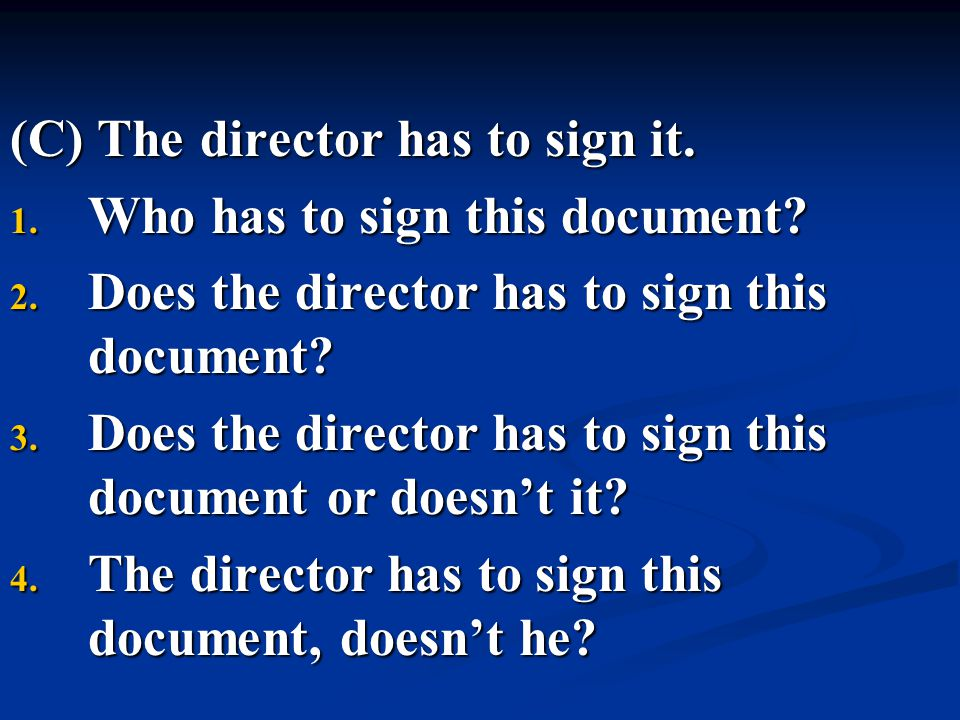 (C) The director has to sign it.