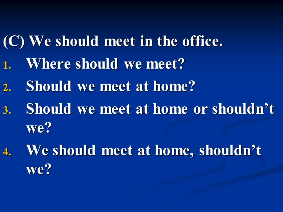 (C) We should meet in the office.