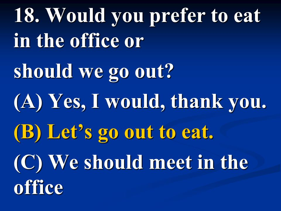 18. Would you prefer to eat in the office or