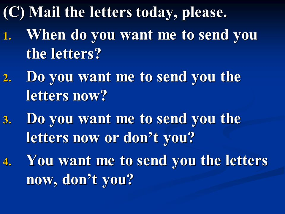 (C) Mail the letters today, please.