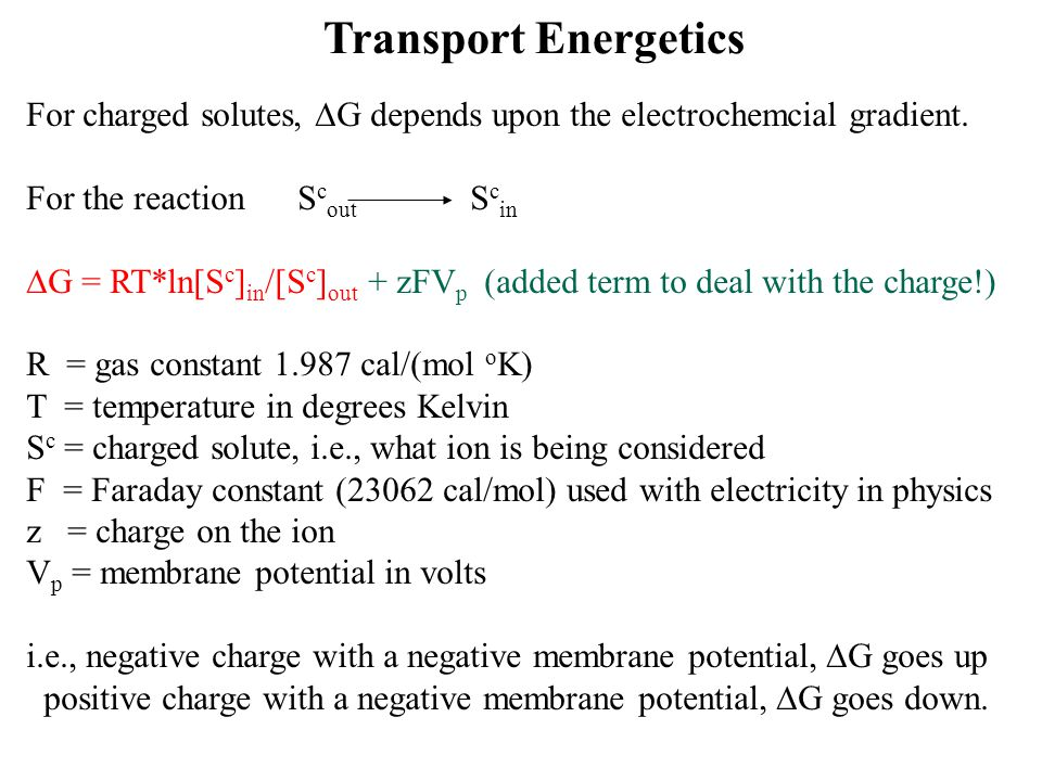 Transport Energetics For charged solutes, DG depends upon the electrochemcial gradient. For the reaction Scout Scin.