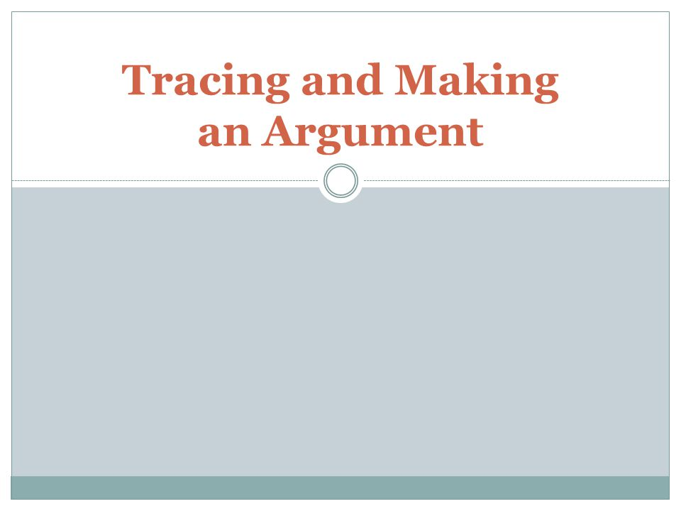 Tracing and Making an Argument