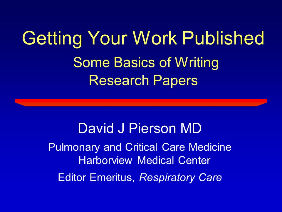 Getting Your Work Published Some Basics of Writing Research Papers