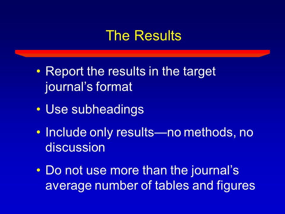 The Results Report the results in the target journal's format