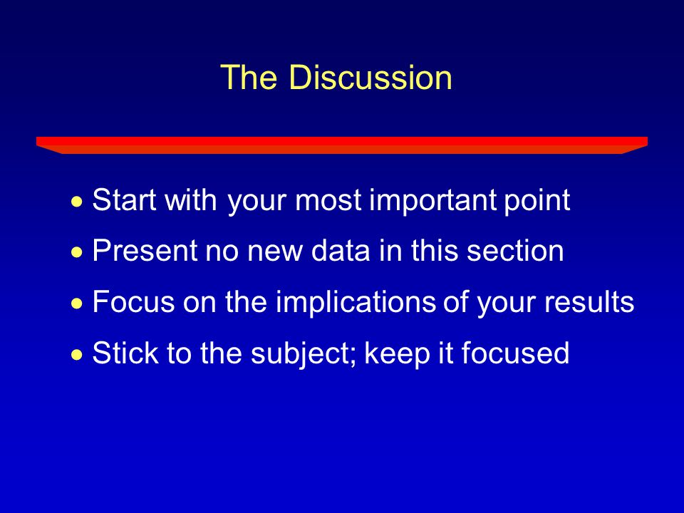 The Discussion  Start with your most important point