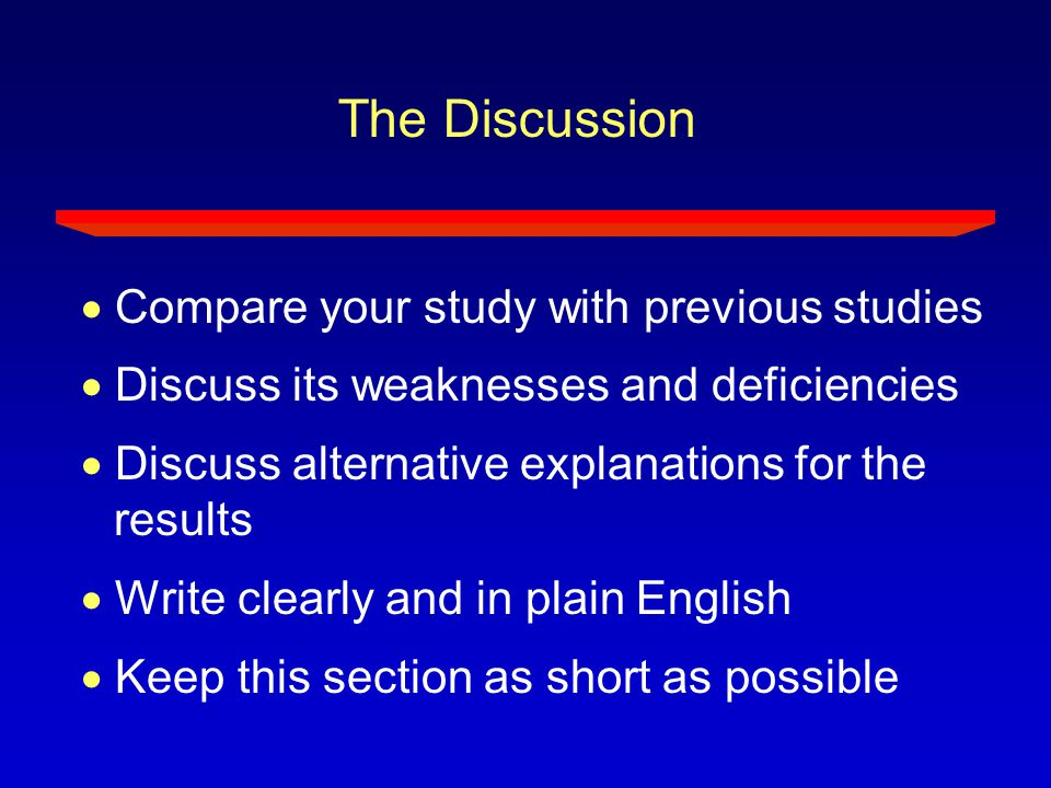 The Discussion  Compare your study with previous studies