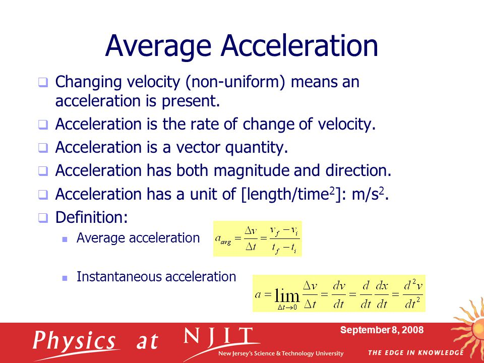 Average Acceleration Changing velocity (non-uniform) means an acceleration is present. Acceleration is the rate of change of velocity.
