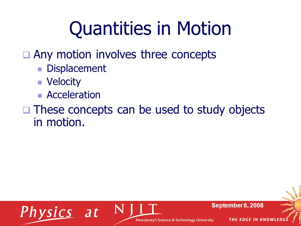 Quantities in Motion Any motion involves three concepts