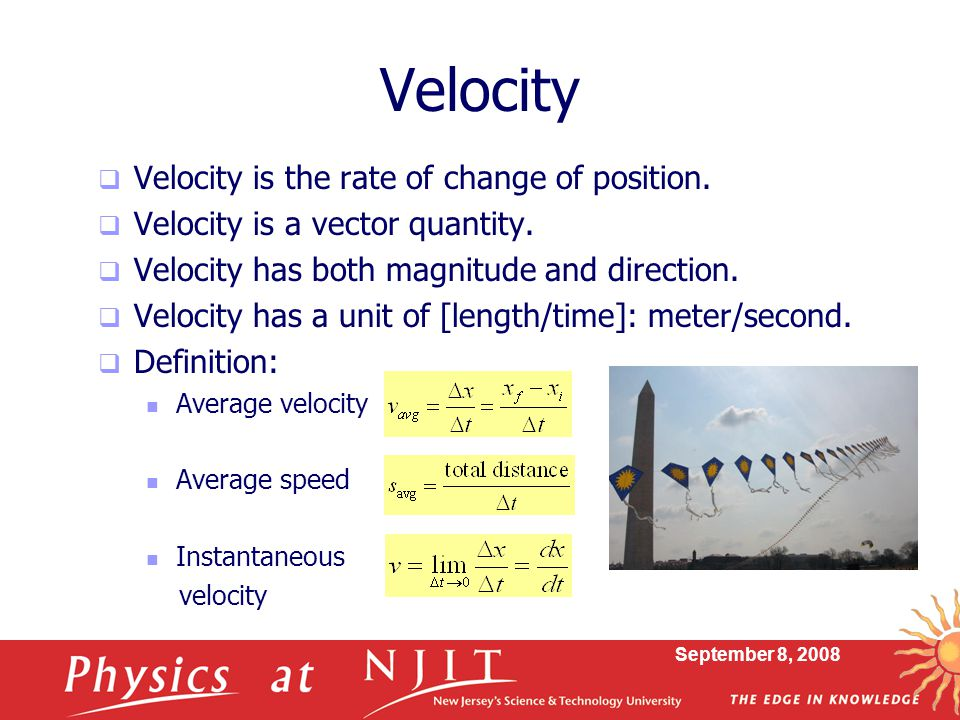 Velocity Velocity is the rate of change of position.