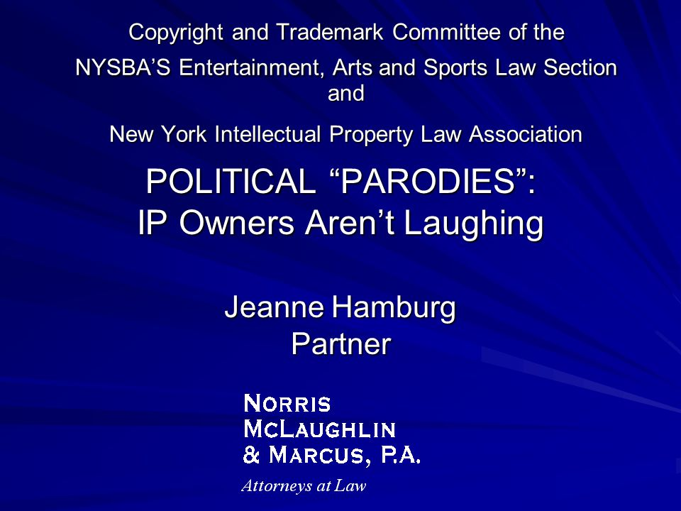 POLITICAL PARODIES : IP Owners Aren't Laughing Jeanne Hamburg Partner