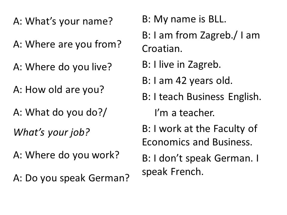 A: What's your name. A: Where are you from. A: Where do you live