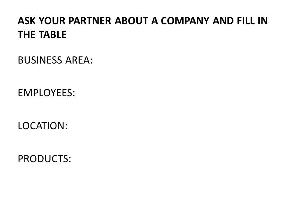 ASK YOUR PARTNER ABOUT A COMPANY AND FILL IN THE TABLE
