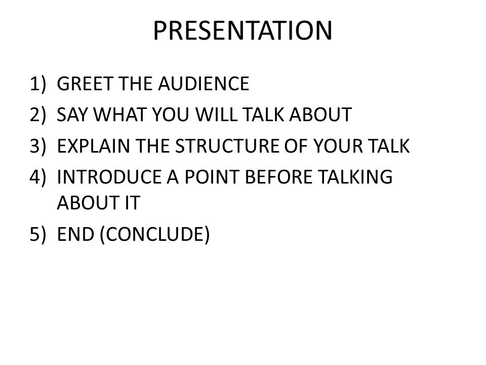 PRESENTATION GREET THE AUDIENCE SAY WHAT YOU WILL TALK ABOUT
