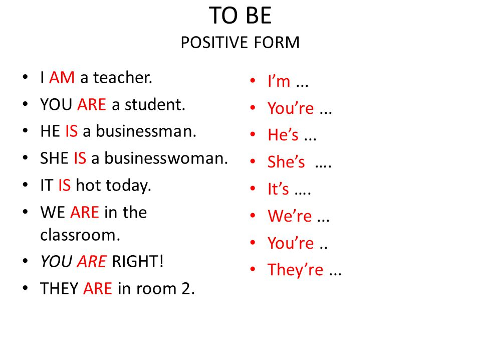TO BE POSITIVE FORM I AM a teacher. I'm ... YOU ARE a student.
