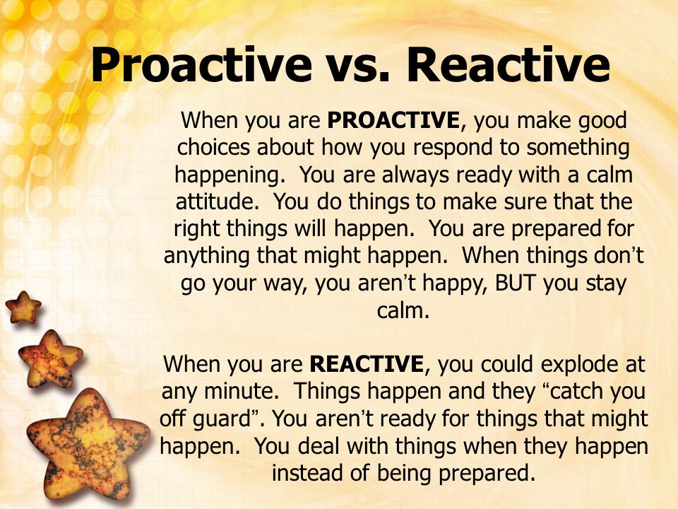 Proactive vs. Reactive