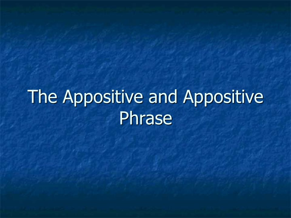 The Appositive and Appositive Phrase