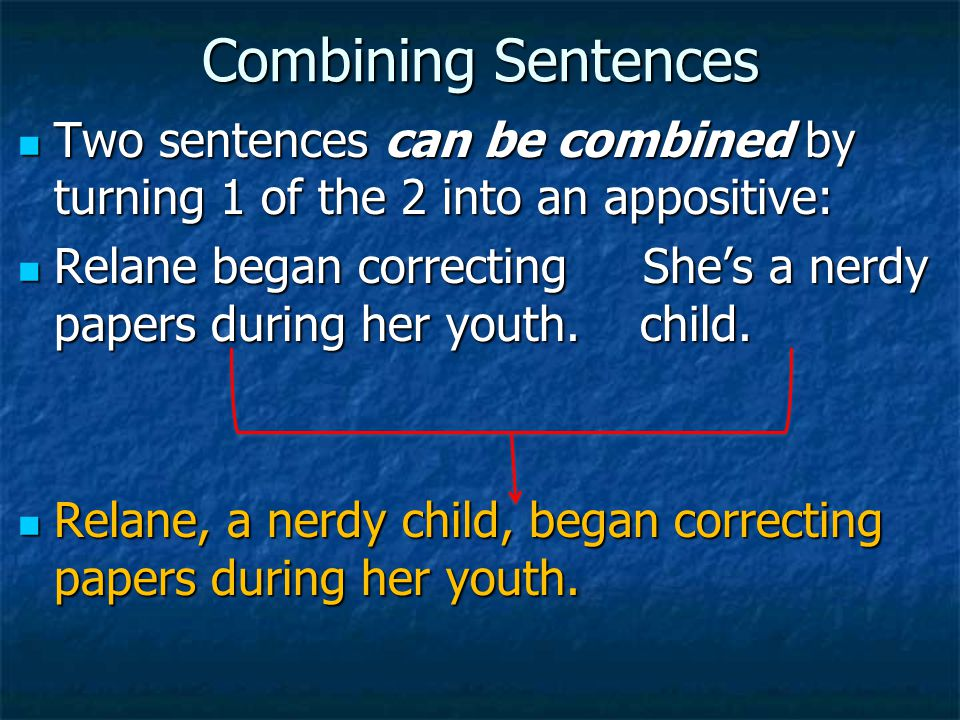 Combining Sentences Two sentences can be combined by turning 1 of the 2 into an appositive: