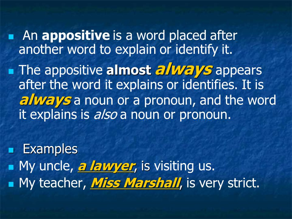 An appositive is a word placed after another word to explain or identify it.