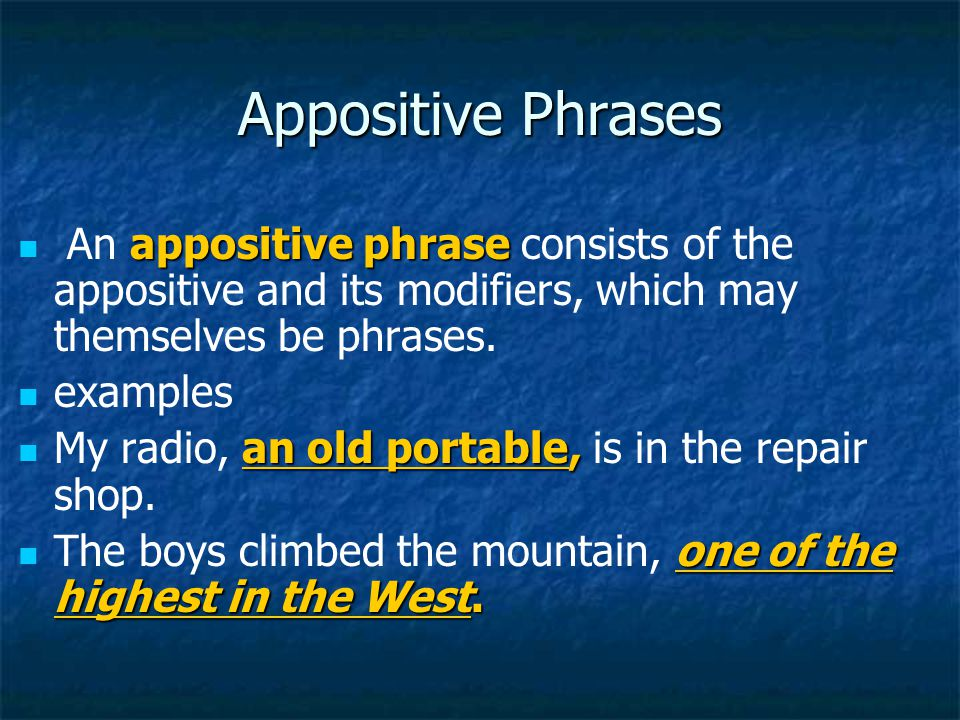 Appositive Phrases An appositive phrase consists of the appositive and its modifiers, which may themselves be phrases.