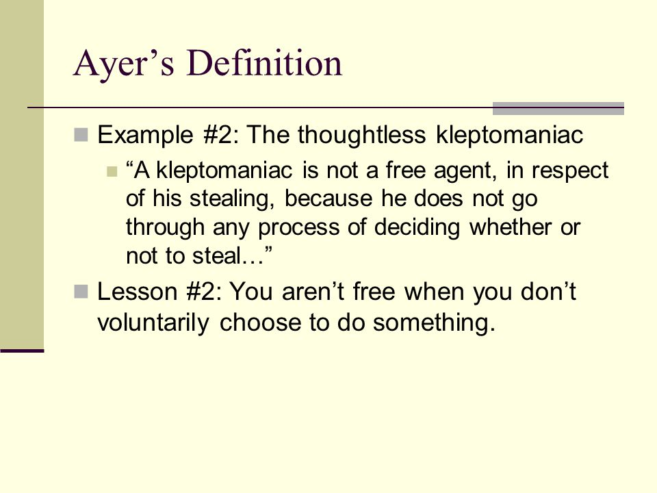 Ayer's Definition Example #2: The thoughtless kleptomaniac