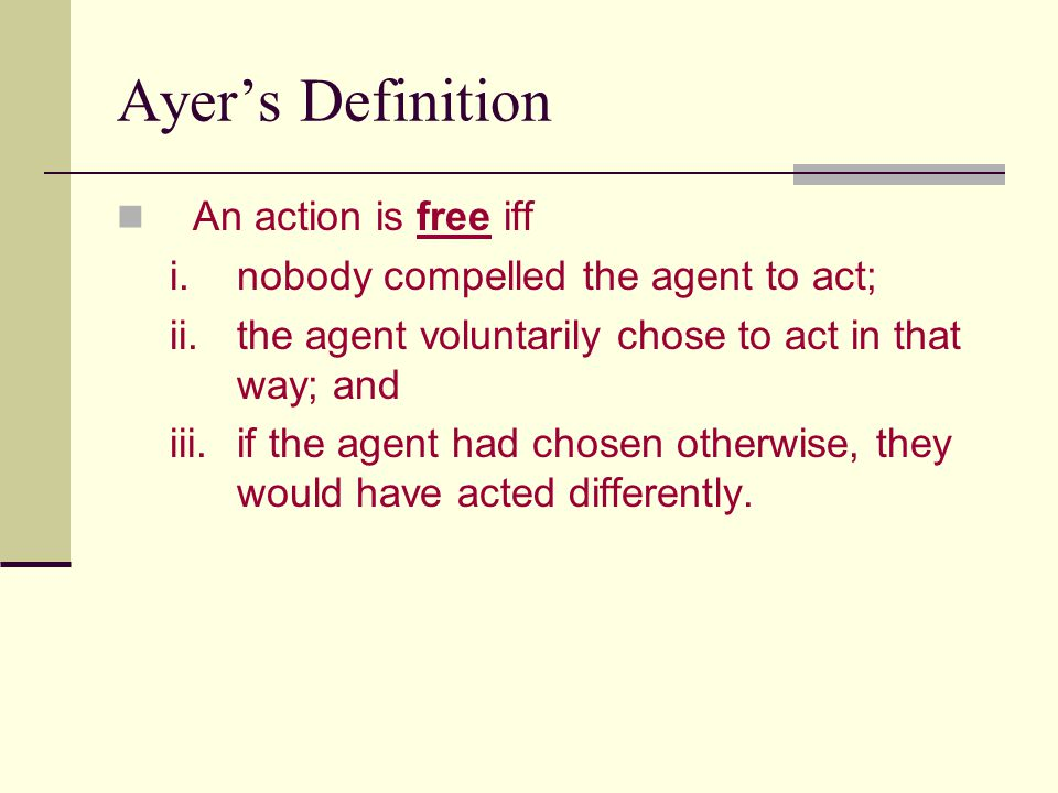 Ayer's Definition An action is free iff