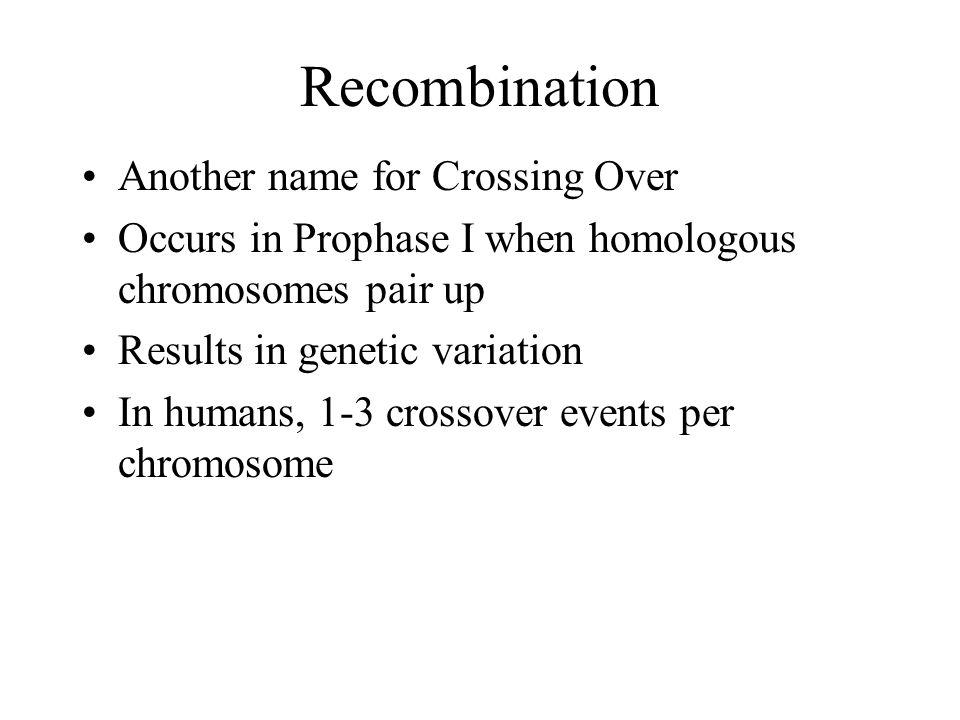 Recombination Another name for Crossing Over