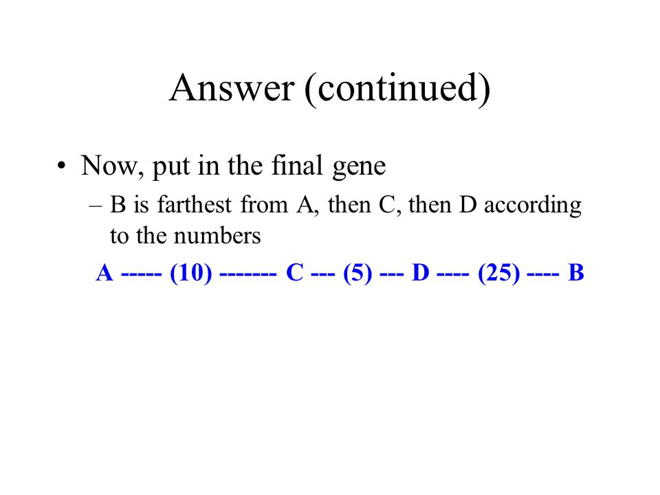 Answer (continued) Now, put in the final gene